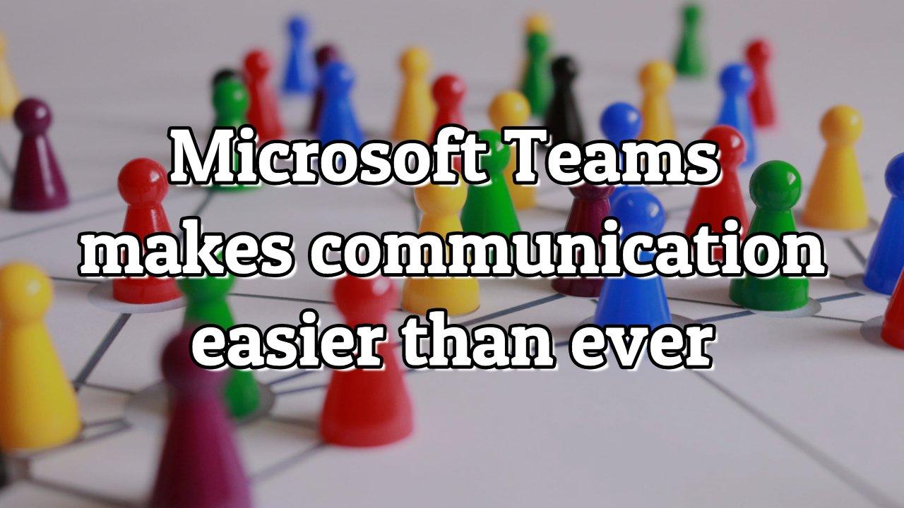Microsoft Teams Makes It Easy