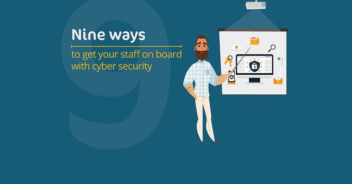 9 Ways To Get Your Staff On-board With Cyber Security