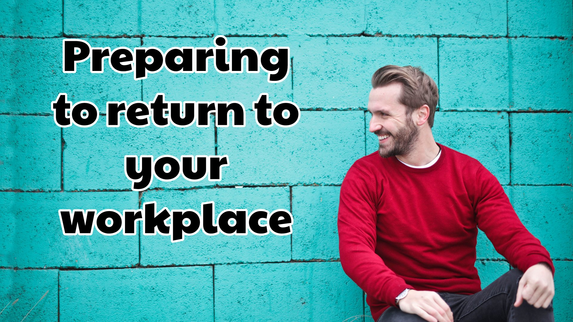 Preparing To Go Back To Your Workplace
